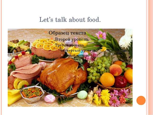 Let's talk about food.