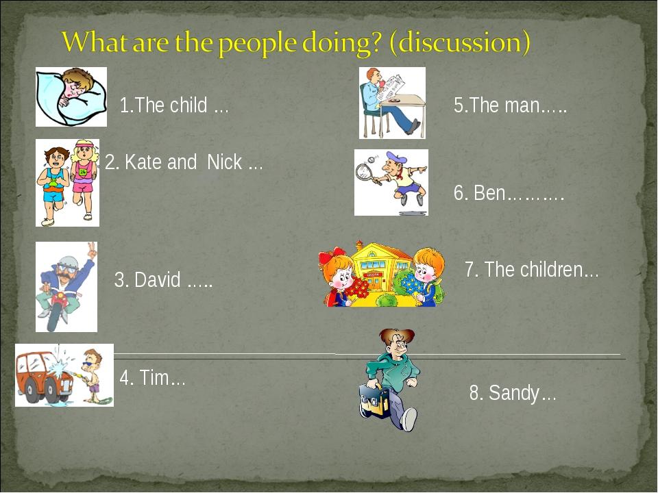 1.The child … 2. Kate and Nick … 3. David ….. 4. Tim… 5.The man….. 6. Ben………....