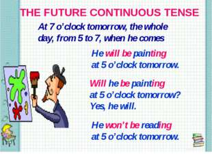 THE FUTURE CONTINUOUS TENSE At 7 o'clock tomorrow, the whole day, from 5 to 7