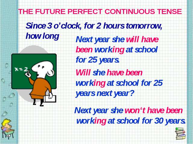THE FUTURE PERFECT CONTINUOUS TENSE Since 3 o'clock, for 2 hours tomorrow, ho...
