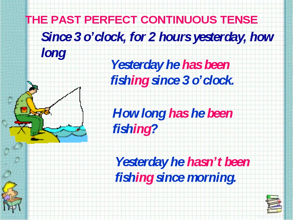 THE PAST PERFECT CONTINUOUS TENSE Since 3 o'clock, for 2 hours yesterday, how...