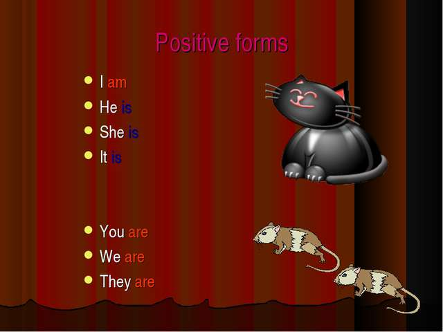 Positive forms I am He is She is It is You are We are They are