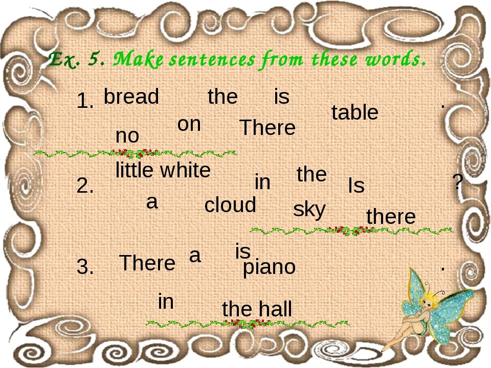 Ex. 5. Make sentences from these words. the hall little white 1. bread on the...