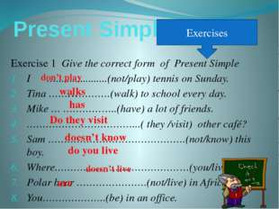 Present Simple Exercise 1 Give the correct form of Present Simple I …........