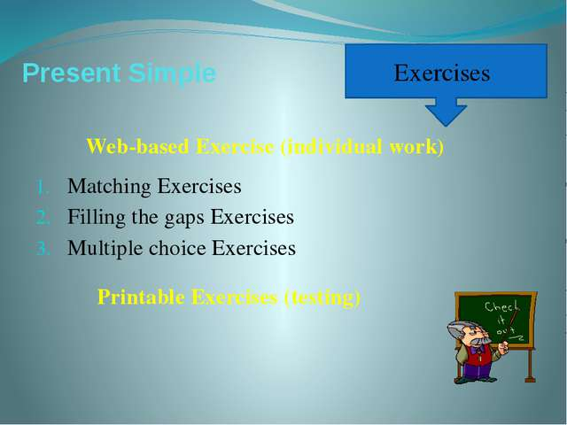 Present Simple Matching Exercises Filling the gaps Exercises Multiple choice...