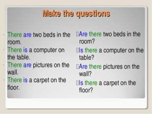 Make the questions There are two beds in the room. There is a computer on the