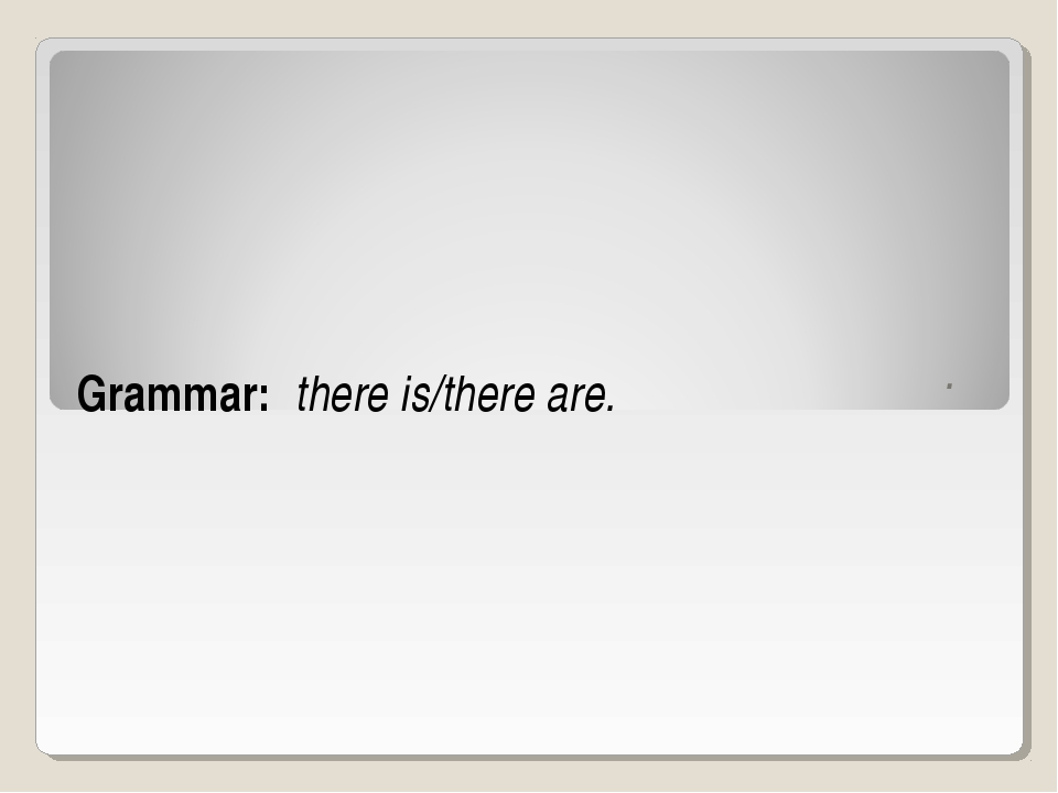 . Grammar: there is/there are.