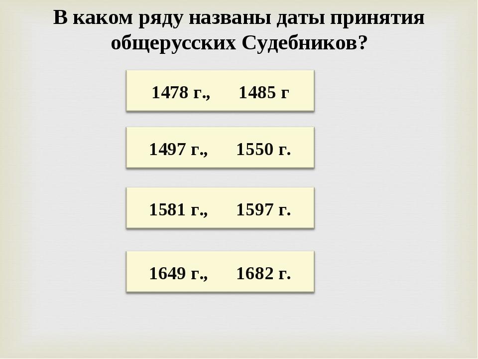 В каком ряду названы даты принятия общерусских Судебников?