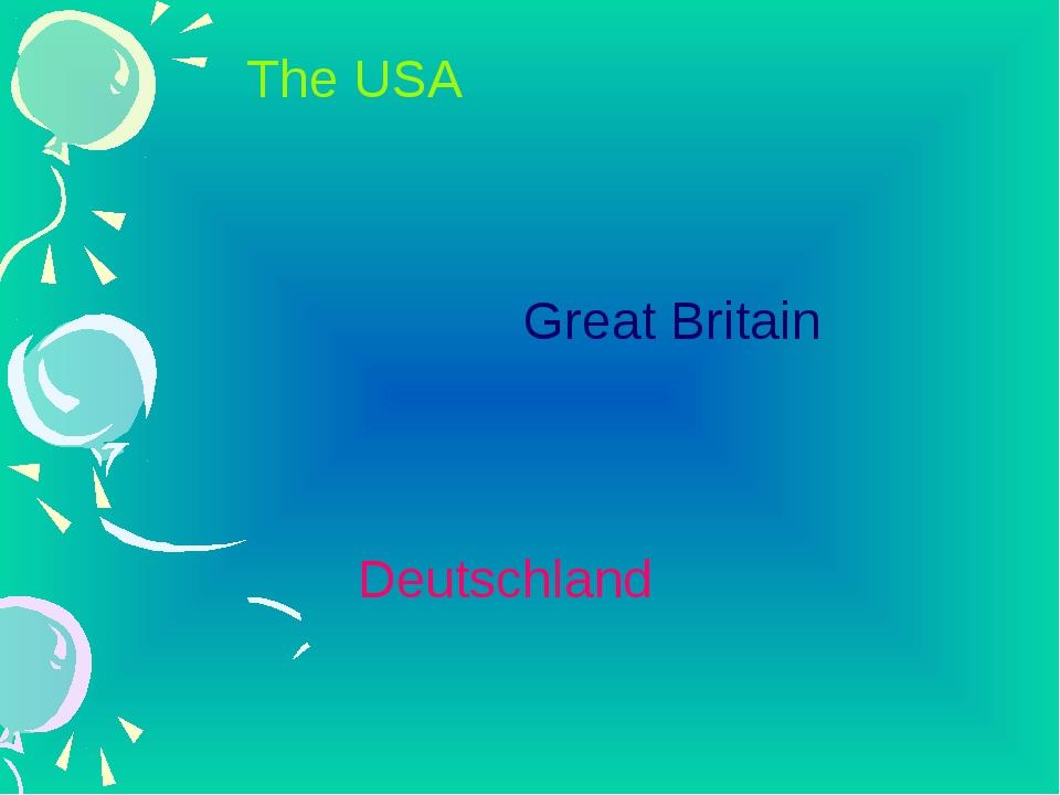 The USA Great Britain Deutschland