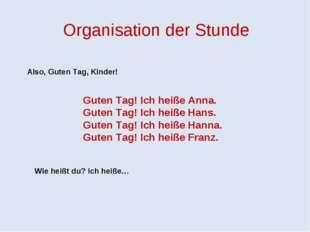 Organisation der Stunde Also, Guten Tag, Kinder! Guten Tag! Ich heiße Anna. G