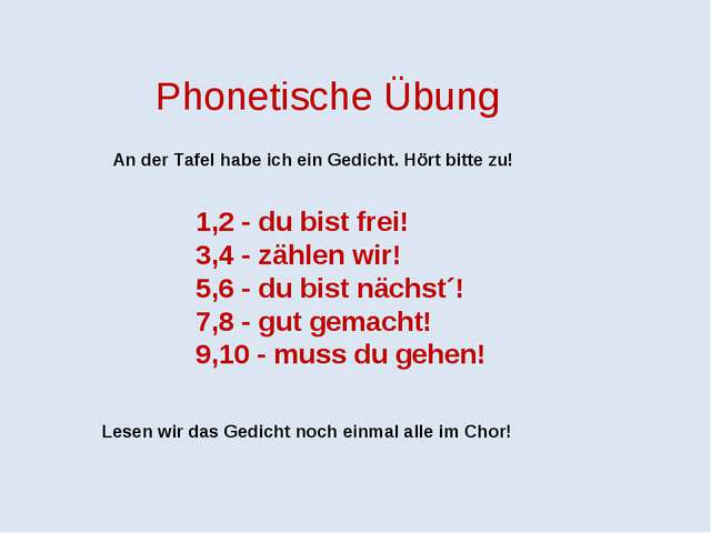Phonetische Übung An der Tafel habe ich ein Gedicht. Hört bitte zu! 1,2 - du...