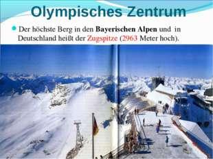 Olympisches Zentrum Der höchste Berg in den Bayerischen Alpen und in Deutschl