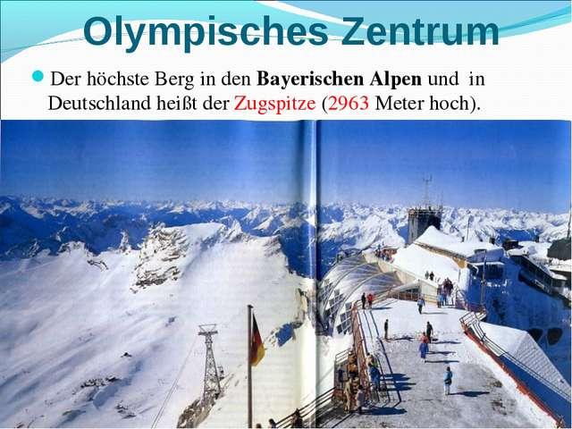 Olympisches Zentrum Der höchste Berg in den Bayerischen Alpen und in Deutschl...