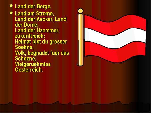 Land der Berge, Land am Strome, Land der Aecker, Land der Dome, Land der Haem...