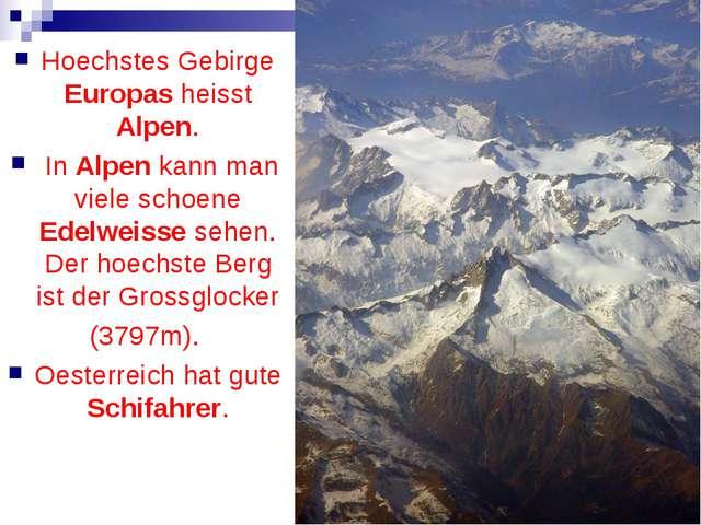 Hoechstes Gebirge Europas heisst Alpen. In Alpen kann man viele schoene Edel...