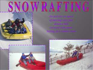 An activity or sport of moving very fast down a hill covered with snow Sittin