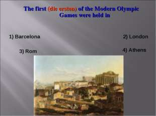 The first (die ersten) of the Modern Olympic Games were held in 1) Barcelona