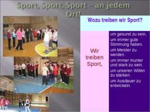 Wozu treiben wir Sport? Wir treiben Sport,um gesund zu sein. um immer gute