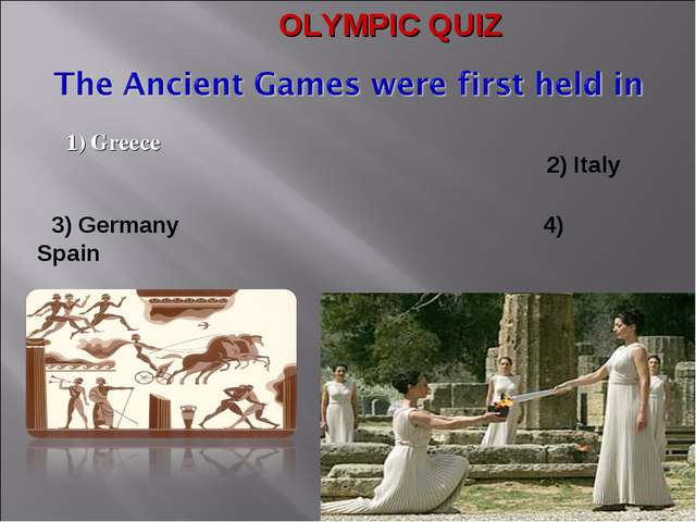 1) Greece 3) Germany 4) Spain OLYMPIC QUIZ 2) Italy