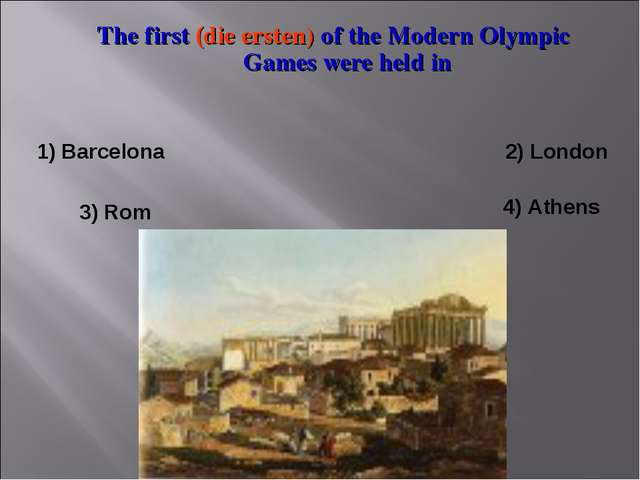 The first (die ersten) of the Modern Olympic Games were held in 1) Barcelona...