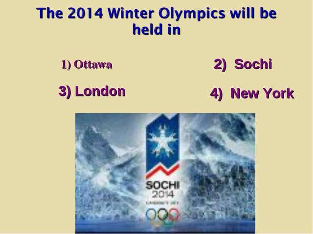1) Ottawa 3) London 4) New York 2) Sochi