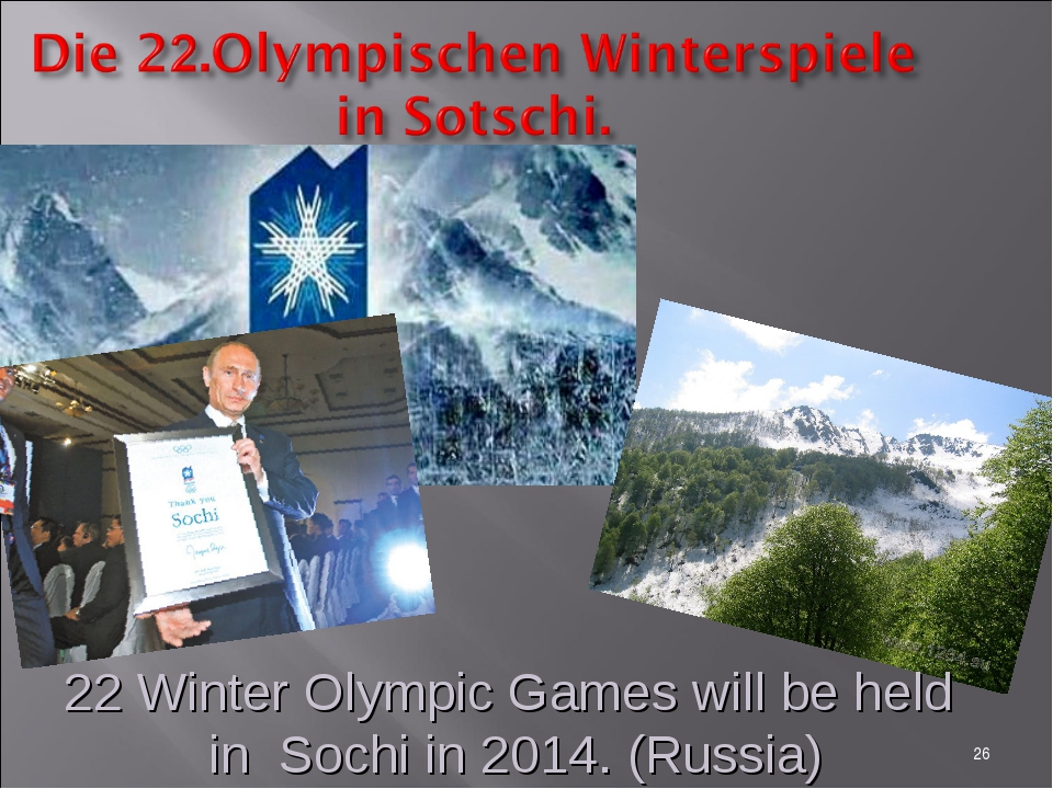 * 22 Winter Olympic Games will be held in Sochi in 2014. (Russia)