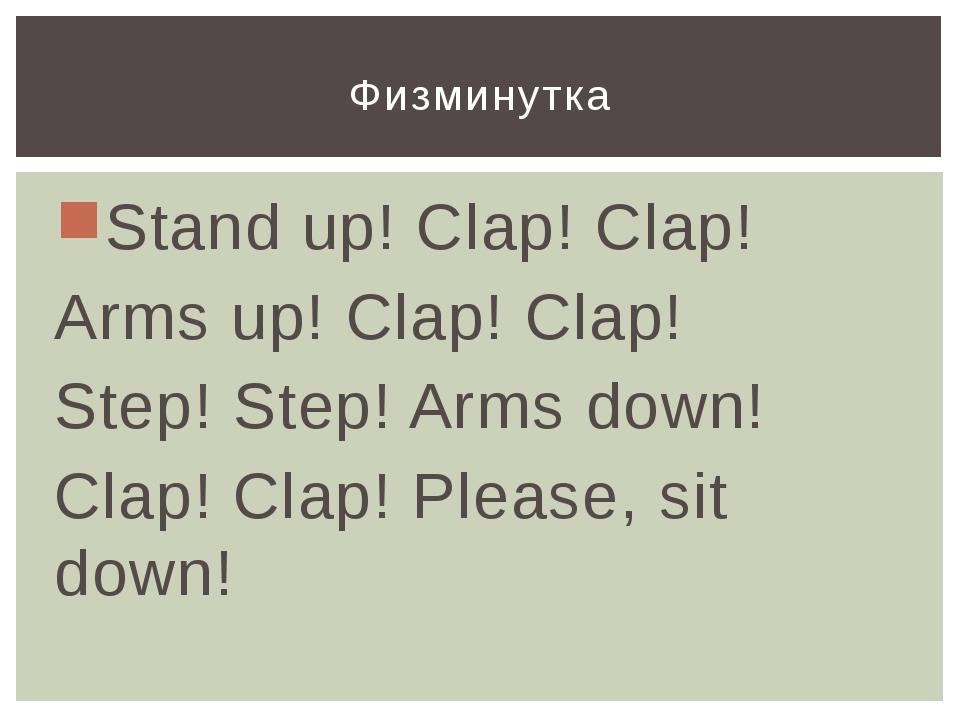 Stand up! Clap! Clap! Arms up! Clap! Clap! Step! Step! Arms down! Clap! Clap!...