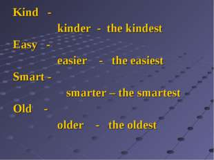 Kind - kinder - the kindest Easy - easier - the easiest Smart - smarter – the