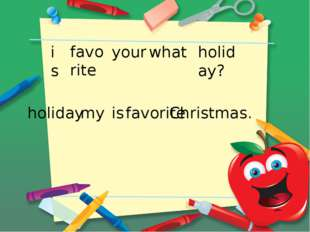 is favorite your what holiday? holiday my is favorite Christmas.