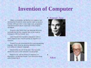 Invention of Computer   Many encyclopedias say that the first computer was de