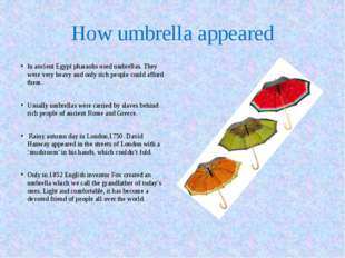 How umbrella appeared In ancient Egypt pharaohs used umbrellas. They were ver