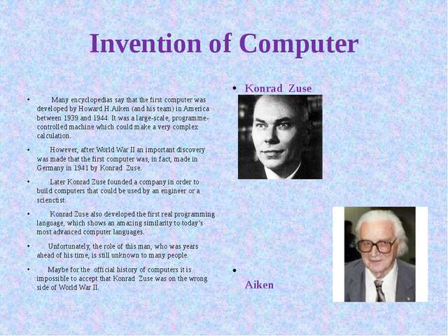 Invention of Computer   Many encyclopedias say that the first computer was de...