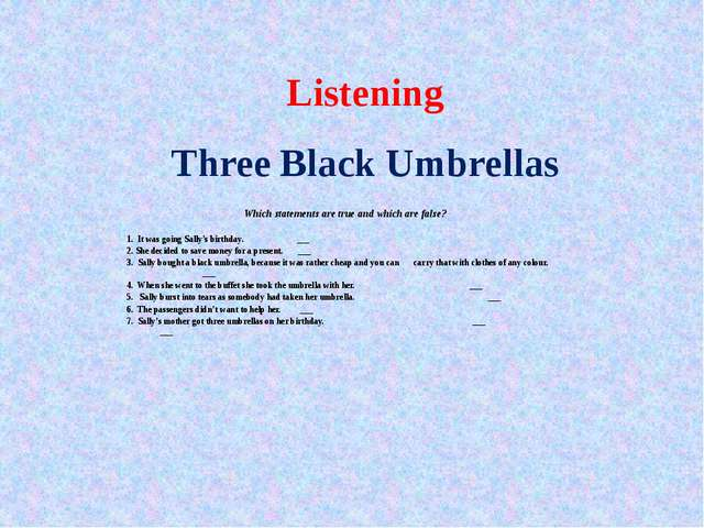 Listening Three Black Umbrellas Which statements are true and which are false...