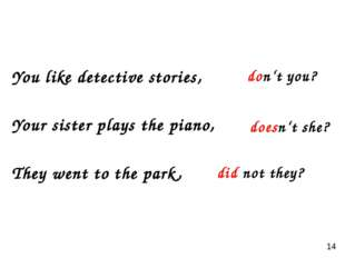 You like detective stories, Your sister plays the piano, They went to the par