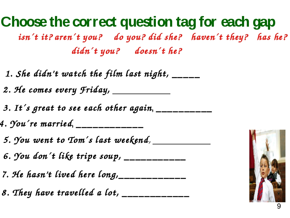 do you? 1. She didn't watch the film last night, _____ 3. It´s great to see...