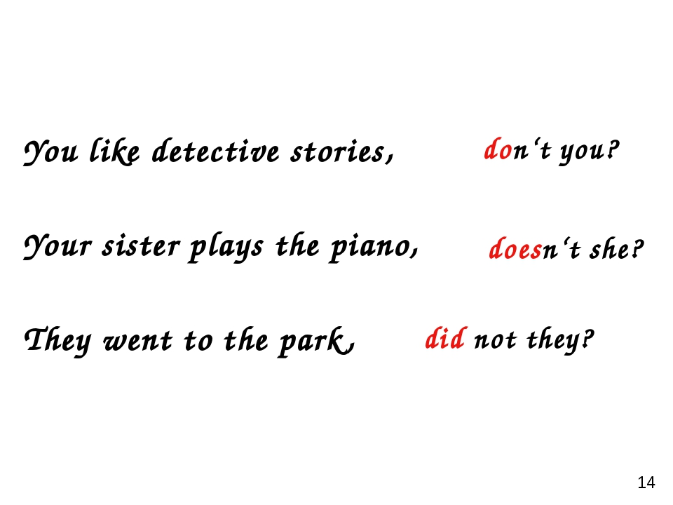 You like detective stories, Your sister plays the piano, They went to the par...