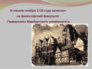 В начале ноября 1736 года зачислен на философский факультет ГерманскогоМарбу