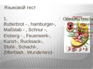 1. Butterbrot - , hamburger-, Maßstab - , Schnur -, Eisberg - , Feuerwerk-, K