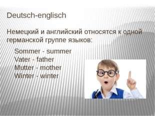 Deutsch-englisch Немецкий и английский относятся к одной германской группе яз