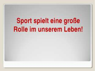 Sport spielt eine große Rolle im unserem Leben!