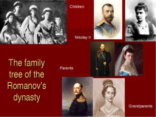 The family tree of the Romanov's dynasty Parents Grandparents Nikolay II Chil