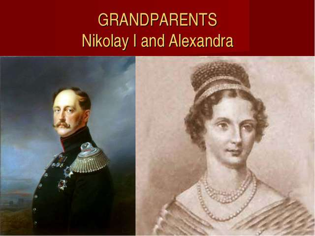 GRANDPARENTS Nikolay I and Alexandra