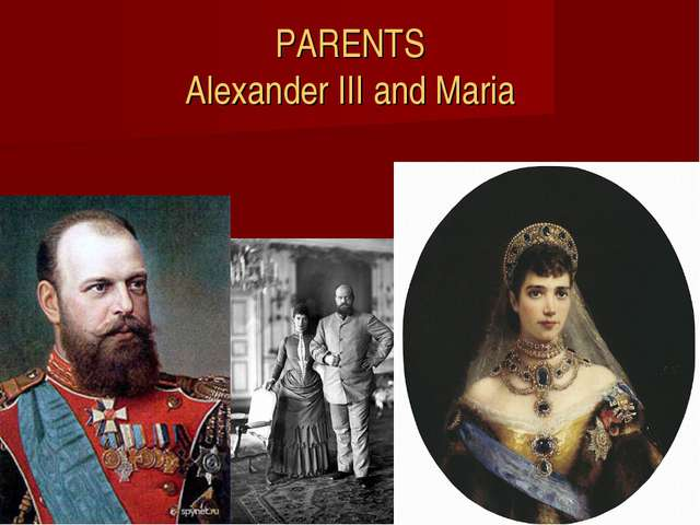 PARENTS Alexander III and Maria