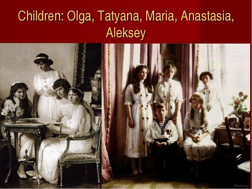 Children: Olga, Tatyana, Maria, Anastasia, Aleksey