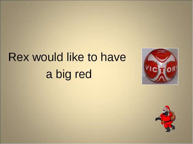 Rex would like to have a big red