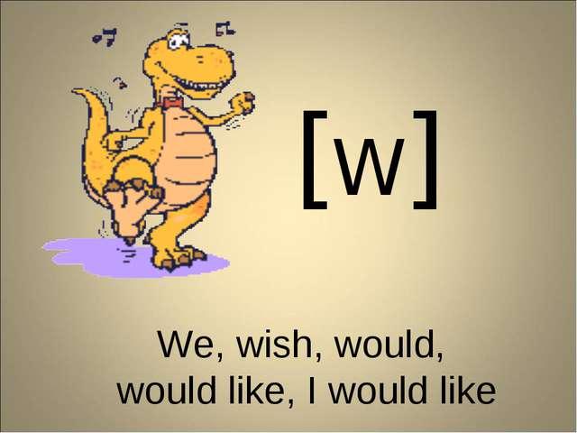 [W] We, wish, would, would like, I would like