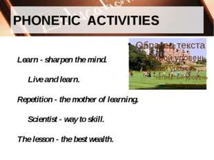 PHONETIC ACTIVITIES 	Learn - sharpen the mind. 		Live and learn. 	Repetition
