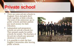 Private school There are some private schools in England. Boys and girls don'