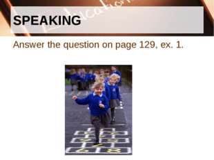 SPEAKING Answer the question on page 129, ex. 1.