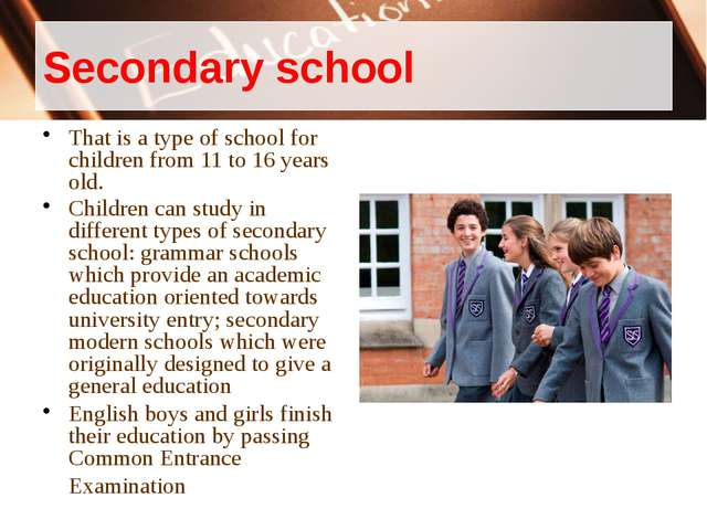Secondary school That is a type of school for children from 11 to 16 years ol...